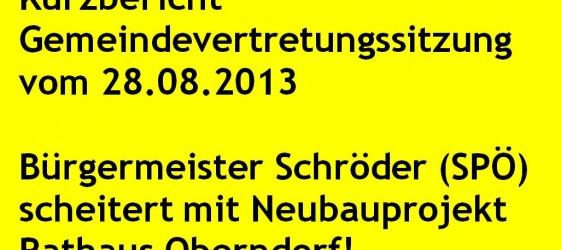 Gemeindevertretung 28.08.2013 Bürgermeister Schröder (SPÖ) scheitert mit Neubauprojekt Rathaus Oberndorf!